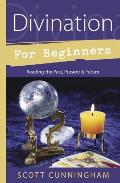 Divination for Beginners Reading the Past Present & Future