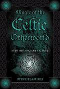 Magic of the Celtic Otherworld: Irish History, Lore & Rituals Cover