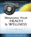 Managing Your Health & Wellness: A Guide to Holistic Health with CDROM (Astrology Made Easy)