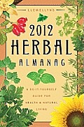 Llewellyns 2012 Herbal Almanac A Do It Yourself Guide for Health & Natural Living