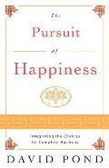 The Pursuit of Happiness: Integrating the Chakras for Complete Harmony