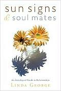 Sun Signs & Soul Mates An Astrological Guide to Relationships