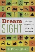 Dream Sight: A Dictionary and Guide for Interpreting Any Dream