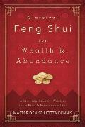 Classical Feng Shui for Wealth & Abundance Activating Ancient Wisdom for a Rich & Prosperous Life