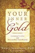Your Inner Gold: Transform Your Life and Discover Your Soul's Purpose