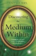 Discovering the Medium Within: Techniques & Stories from a Professional Psychic Medium