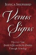 Venus Signs: Discover Your Erotic Gifts and Secret Desires Through Astrology