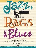 Jazz, Rags & Blues: 10 Original Pieces for the Late Elementary to Early Intermediate Pianist (Jazz, Rags & Blues)