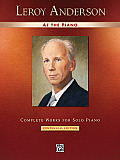Leroy Anderson at the Piano Complete Works for Solo Piano