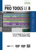 Beginning Pro Tools LE 8: A Practical Step-By-Step Training DVD for Creating Professional Recordings