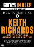 Guitar World in Deep -- How to Play in the Style of Keith Richards
