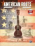 American Roots Music for Ukulele: Over 50 Great Traditional Folk Songs & Tunes!, Book & CD
