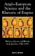 Anglo European Science & the Rhetoric of Empire Malaria Opium & British Rule in India 1756 1895