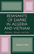 Remnants of Empire in Algeria and Vietnam: Women, Words, and War (After the Empire)
