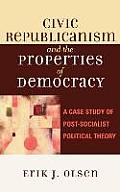 Civic Republicanism and the Properties of Democracy: A Case Study of Post-Socialist Political Theory