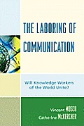 The Laboring of Communication: Will Knowledge Workers of the World Unite? (Critical Media Studies)