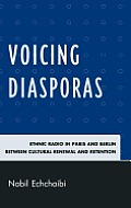 Voicing Diasporas: Ethnic Radio in Paris and Berlin Between Cultural Renewal and Retention (After the Empire: The Francophone World and Postcolonial Fra)