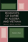 Remnants of Empire in Algeria and Vietnam: Women, Words, and War