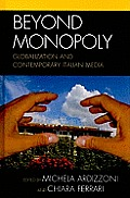 Beyond Monopoly: Globalization and Contemporary Italian Media Cover