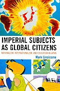 Imperial Subjects As Global Citizens: Nationalism, Internationalism, and Education in Japan (09 Edition)