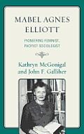 Mabel Agnes Elliott: Pioneering Feminist, Pacifist Sociologist