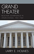 Grand Theater: Regional Governance in Stalin's Russia, 1931-1941