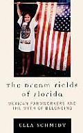 The Dream Fields of Florida: Mexican Farmworkers and the Myth of Belonging