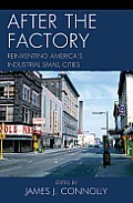 After the Factory: Reinventing America's Industrial Small Cities