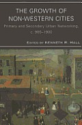 The Growth of Non-Western Cities: Primary and Secondary Urban Networking, C. 900-1900