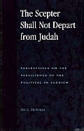 The Scepter Shall Not Depart from Judah: Perspectives on the Persistence of the Political in Judaism