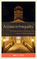 Access to Inequality: Reconsidering Class, Knowledge, and Capital in Higher Education