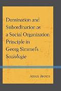 Domination and Subordination as a Social Organization Principle in Georg Simmel's Soziologie