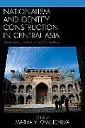 Nationalism and Identity Construction in Central Asia: Dimensions, Dynamics, and Directions