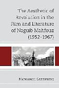 The Aesthetic of Revolution in the Film and Literature of Naguib Mahfouz (1952-1967)