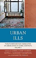 Urban Ills, Volume 2: Twenty-First-Century Complexities of Urban Living in Global Contexts