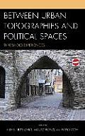 Between Urban Topographies and Political Spaces: Threshold Experiences