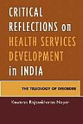 Critical Reflections on Health Services Development in India: The Teleology of Disorder