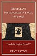 Protestant Missionaries in Spain, 1869-1936: Shall the Papists Prevail?