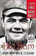 The Big Bam: The Life and Times of Babe Ruth (Large Print)