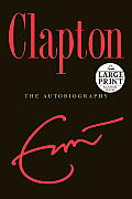 Clapton: The Autobiography (Large Print) Cover