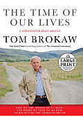 The Time of Our Lives: A Conversation about America; Who We Are, Where We've Been, and Where We Need to Go Now, to Recapture the American Dre (Large Print) (Tom Brokaw)