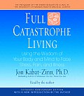 Full Catastrophe Living: Using the Wisdom of Your Body and Mind to Face Stress, Pain, and Illness (Abridged) Cover