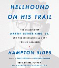 Hellhound on His Trail: The Stalking of Martin Luther King, Jr. and the International Hunt for His Assassin Cover