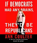 If Democrats Had Any Brains, They'd Be Republicans (Abridged) Cover