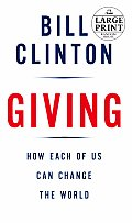 Giving: How Each of Us Can Change the World (Large Print)