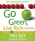 Go Green, Live Rich: 50 Simple Ways to Save the Earth and Get Rich Trying (Abridged) Cover