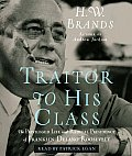 Traitor to His Class: The Privileged Life and Radical Presidency of Franklin Delano Roosevelt (Abridged) Cover