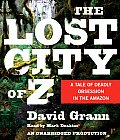 Lost City of Z A Tale of Deadly Obsession in the Amazon