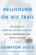 Hellhound on His Trail The Stalking of Martin Luther King JR & the International Hunt for His Assassin