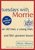 Tuesdays with Morrie An Old Man a Young Man & Lifes Greatest Lesson Large Print Edition